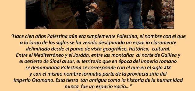 """Palestina – ??????  """"Hace cien años Palestina aún era simplemente Palestina, el nombre con el que a lo largo de los siglos se ha venido designando un espacio claramente […]"""