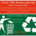 Charla-Taller Residuos y Reciclaje (+tapas, buen ambiente y mejor compañía) Lo orgánico, ¿en bolsa biodegradable? ¿Sirve de algo reciclar? ¿Y las cajas de pizza? ¿Y la ropa? Compañexs expertxs en […]